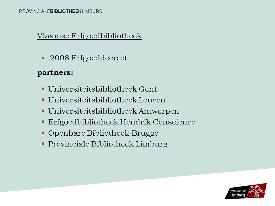 Vlaamse Erfgoedbibliotheek   2008 Erfgoeddecreet partners:   Universiteitsbibliotheek Gent   Universiteitsbibliotheek Leuven   Universiteitsbi