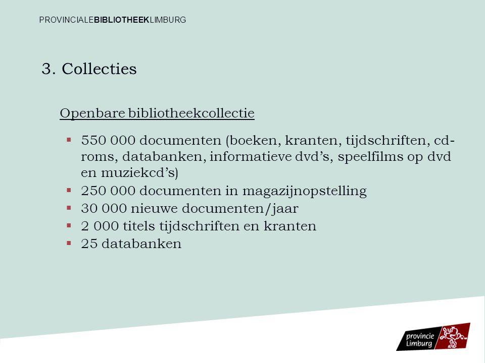 3. Collecties Openbare bibliotheekcollectie   550 000 documenten (boeken, kranten, tijdschriften, cd- roms, databanken, informatieve dvd's, speelfil