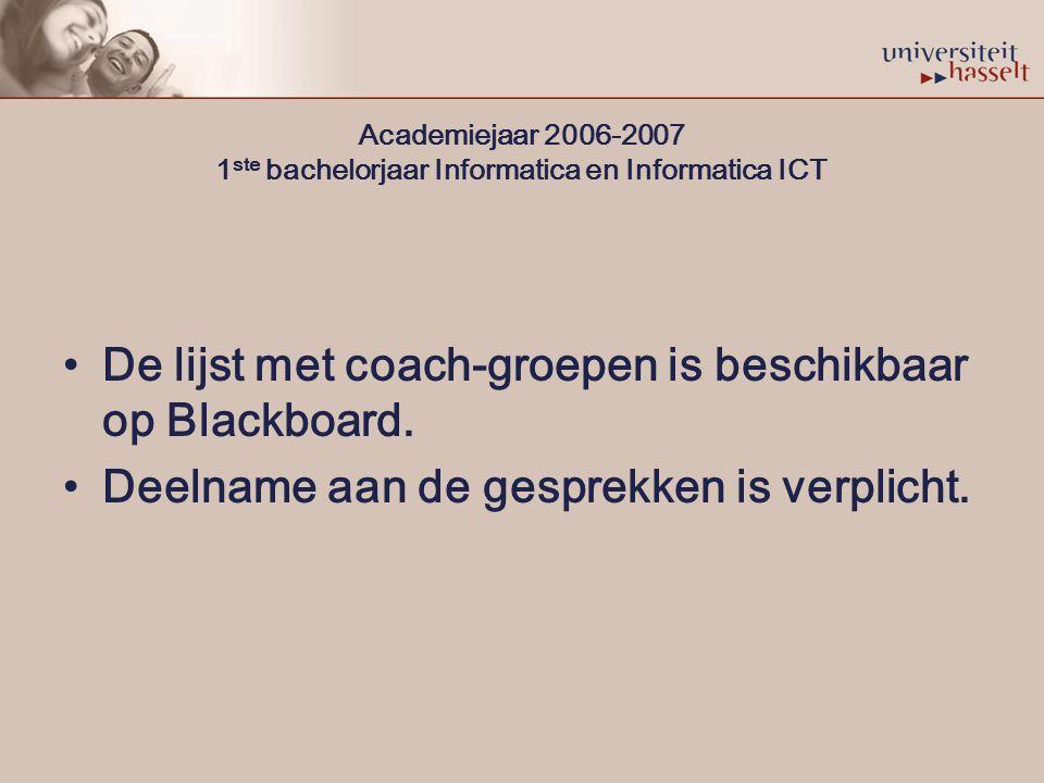 Academiejaar 2006-2007 1 ste bachelorjaar Informatica en Informatica ICT De lijst met coach-groepen is beschikbaar op Blackboard.