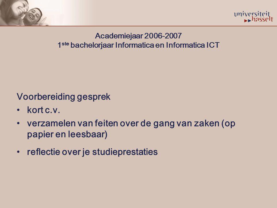 Academiejaar 2006-2007 1 ste bachelorjaar Informatica en Informatica ICT Voorbereiding gesprek kort c.v.