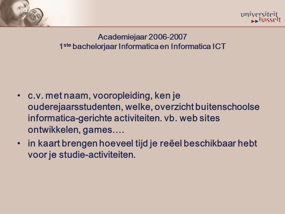 Academiejaar 2006-2007 1 ste bachelorjaar Informatica en Informatica ICT c.v.