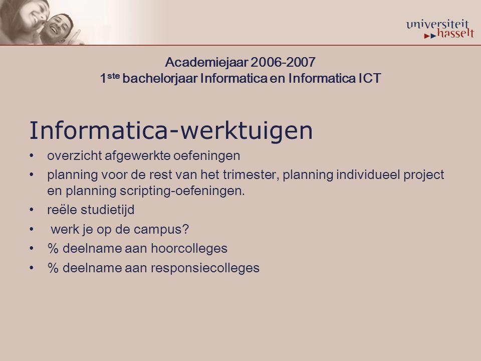 Academiejaar 2006-2007 1 ste bachelorjaar Informatica en Informatica ICT Informatica-werktuigen overzicht afgewerkte oefeningen planning voor de rest van het trimester, planning individueel project en planning scripting-oefeningen.
