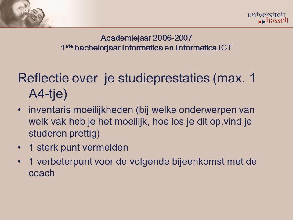 Academiejaar 2006-2007 1 ste bachelorjaar Informatica en Informatica ICT Reflectie over je studieprestaties (max.