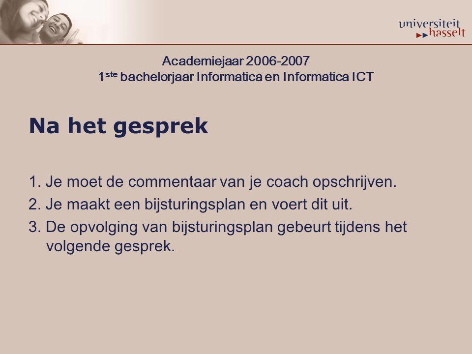 Academiejaar 2006-2007 1 ste bachelorjaar Informatica en Informatica ICT Na het gesprek 1.