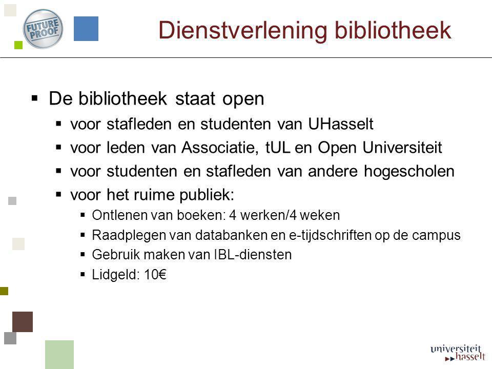 Dienstverlening bibliotheek  De bibliotheek staat open  voor stafleden en studenten van UHasselt  voor leden van Associatie, tUL en Open Universite