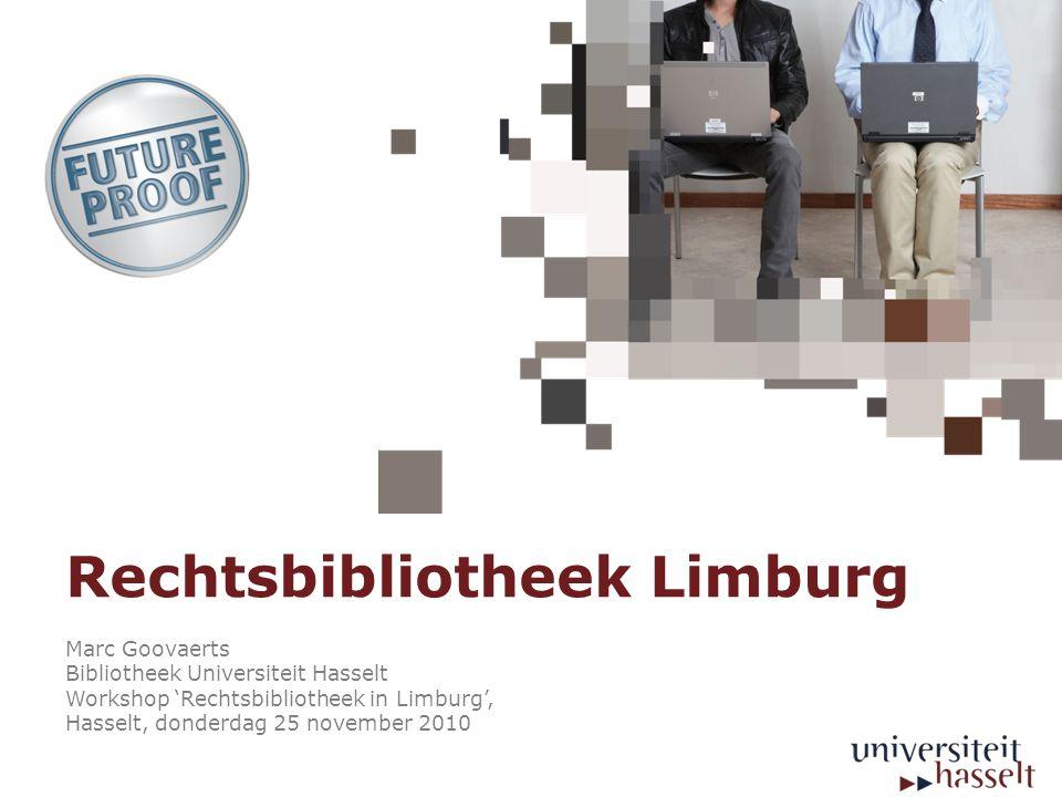 Rechtsbibliotheek Limburg Marc Goovaerts Bibliotheek Universiteit Hasselt Workshop 'Rechtsbibliotheek in Limburg', Hasselt, donderdag 25 november 2010