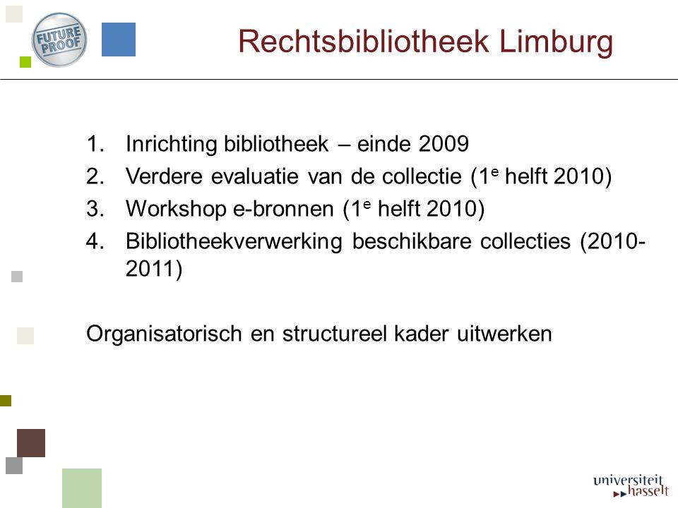 Rechtsbibliotheek Limburg 1.Inrichting bibliotheek – einde 2009 2.Verdere evaluatie van de collectie (1 e helft 2010) 3.Workshop e-bronnen (1 e helft