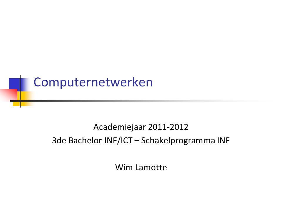 Computernetwerken Academiejaar 2011-2012 3de Bachelor INF/ICT – Schakelprogramma INF Wim Lamotte