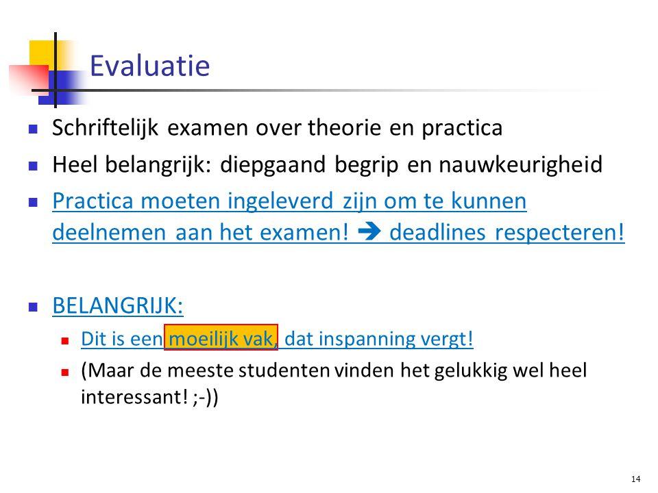 Schriftelijk examen over theorie en practica Heel belangrijk: diepgaand begrip en nauwkeurigheid Practica moeten ingeleverd zijn om te kunnen deelnemen aan het examen.