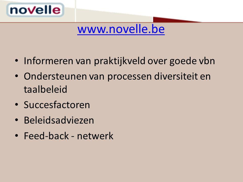 www.novelle.be Informeren van praktijkveld over goede vbn Ondersteunen van processen diversiteit en taalbeleid Succesfactoren Beleidsadviezen Feed-back - netwerk