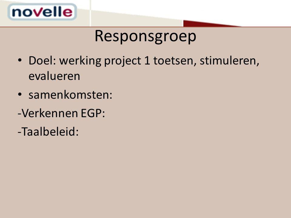 Responsgroep Doel: werking project 1 toetsen, stimuleren, evalueren samenkomsten: -Verkennen EGP: -Taalbeleid:
