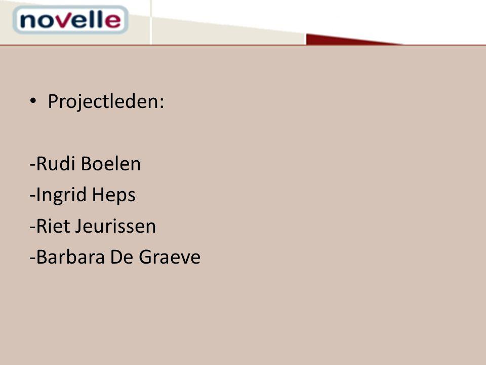 Projectleden: -Rudi Boelen -Ingrid Heps -Riet Jeurissen -Barbara De Graeve
