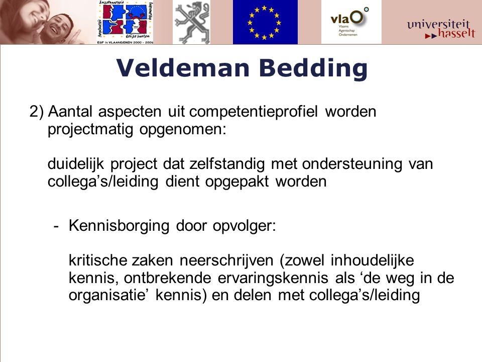 Veldeman Bedding 2) Aantal aspecten uit competentieprofiel worden projectmatig opgenomen: duidelijk project dat zelfstandig met ondersteuning van coll