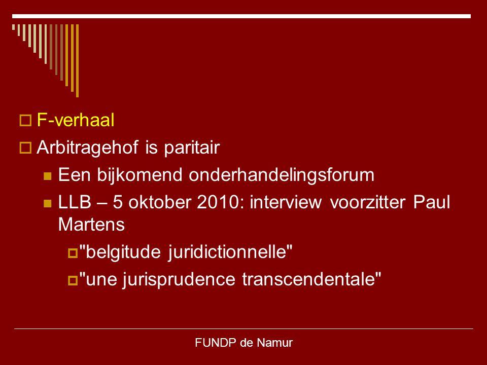 FUNDP de Namur  F-verhaal  Arbitragehof is paritair Een bijkomend onderhandelingsforum LLB – 5 oktober 2010: interview voorzitter Paul Martens 