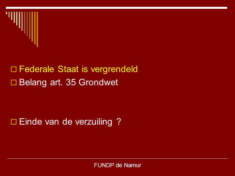 FUNDP de Namur  Federale Staat is vergrendeld  Belang art. 35 Grondwet  Einde van de verzuiling ?