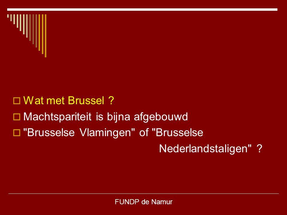 FUNDP de Namur  Wat met Brussel ?  Machtspariteit is bijna afgebouwd 