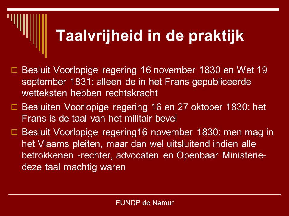FUNDP de Namur Taalvrijheid in de praktijk  Besluit Voorlopige regering 16 november 1830 en Wet 19 september 1831: alleen de in het Frans gepubliceer