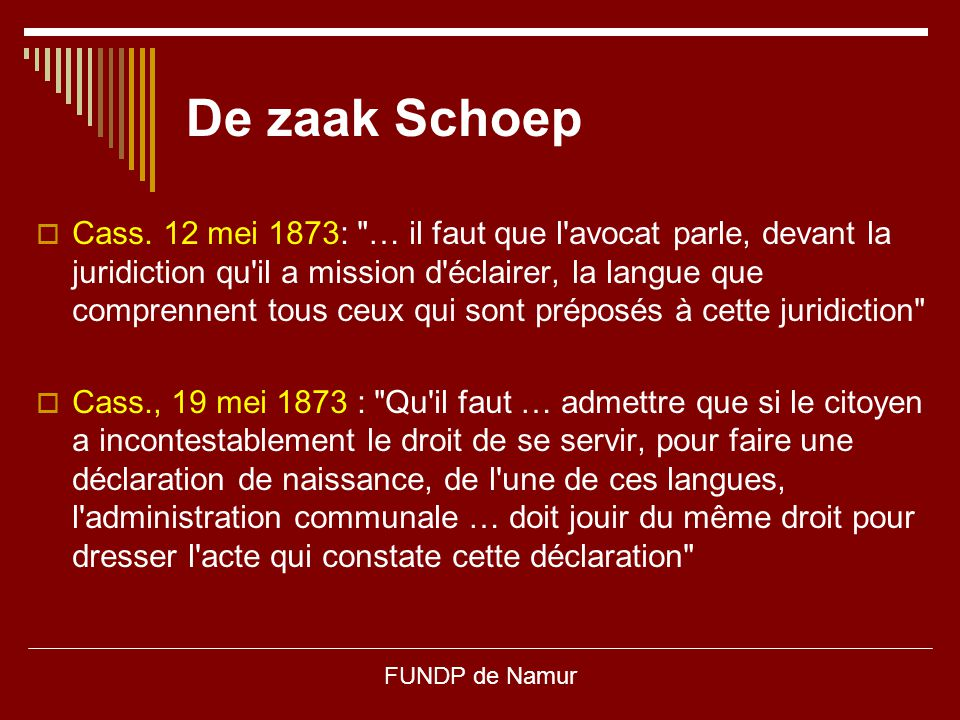 FUNDP de Namur La Belgique de 1830  Charles Rogier in 1832 aan Minister Raikem: Les premiers principes d'une bonne administration sont basés sur l'emploi exclusif d'une seule langue et il est évident que la seule langue des Belges doit être le français.