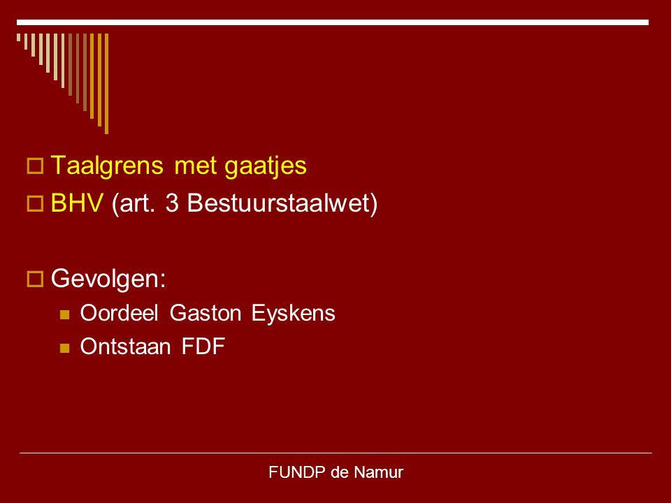 FUNDP de Namur  Taalgrens met gaatjes  BHV (art. 3 Bestuurstaalwet)  Gevolgen: Oordeel Gaston Eyskens Ontstaan FDF