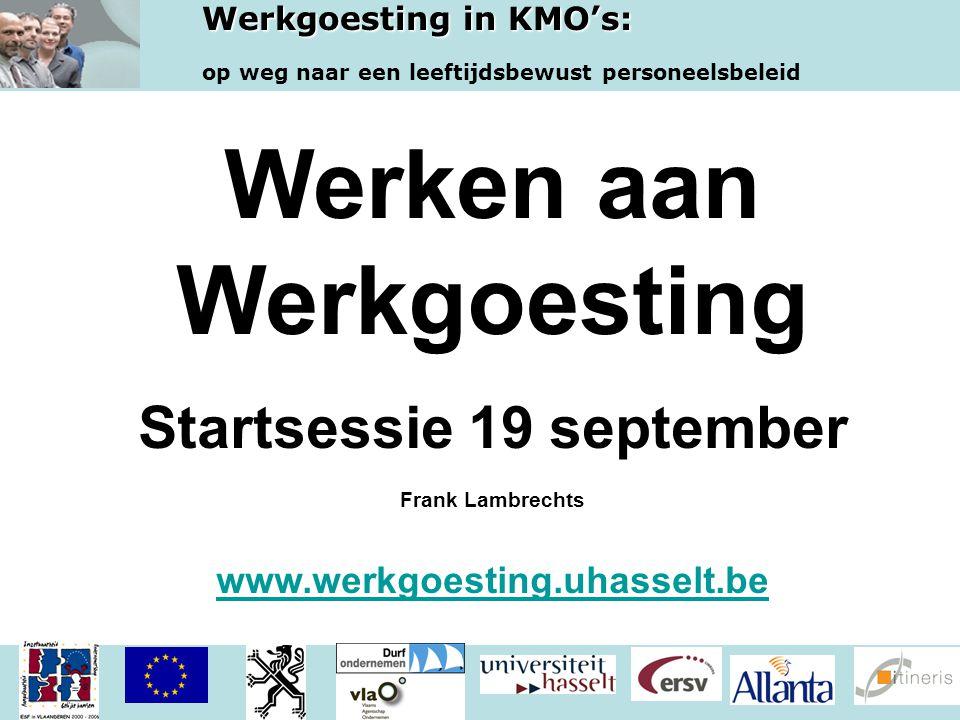 Werkgoesting in KMO's: op weg naar een leeftijdsbewust personeelsbeleid Werken aan Werkgoesting Startsessie 19 september Frank Lambrechts www.werkgoesting.uhasselt.be www.werkgoesting.uhasselt.be