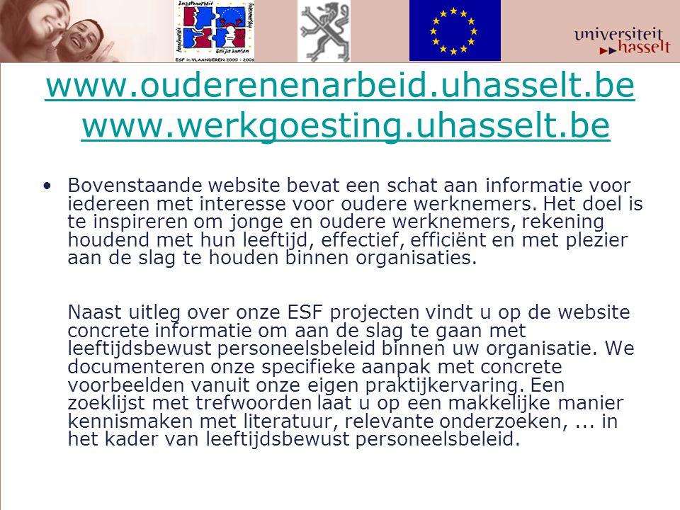 www.ouderenenarbeid.uhasselt.be www.ouderenenarbeid.uhasselt.be www.werkgoesting.uhasselt.bewww.werkgoesting.uhasselt.be Bovenstaande website bevat ee