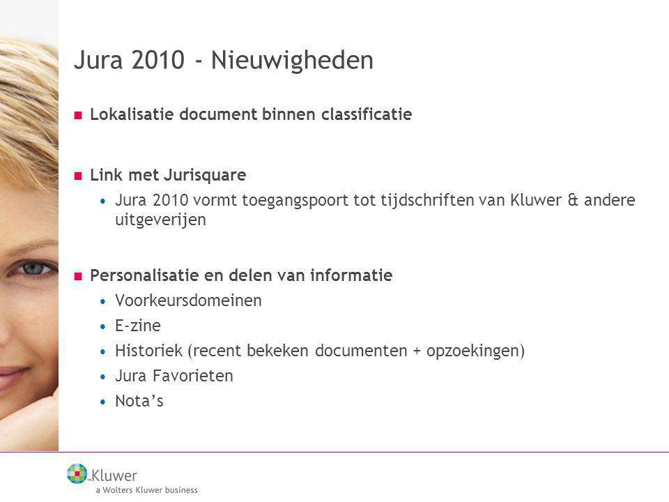 Jura 2010 - Nieuwigheden Lokalisatie document binnen classificatie Link met Jurisquare Jura 2010 vormt toegangspoort tot tijdschriften van Kluwer & an