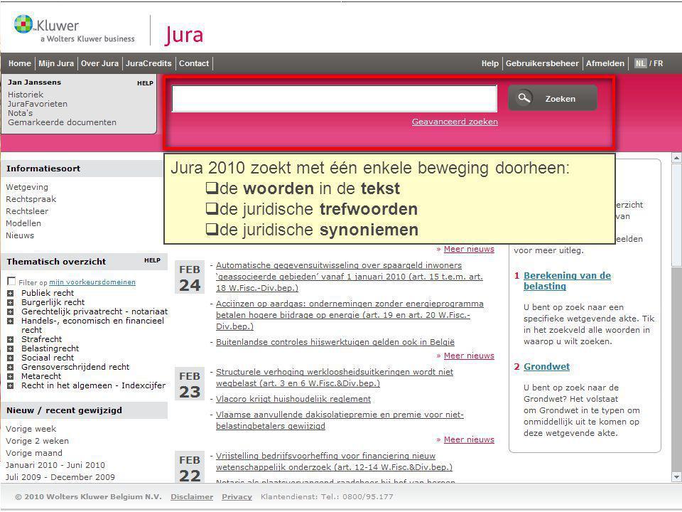 Jura 2010 zoekt met één enkele beweging doorheen:  de woorden in de tekst  de juridische trefwoorden  de juridische synoniemen