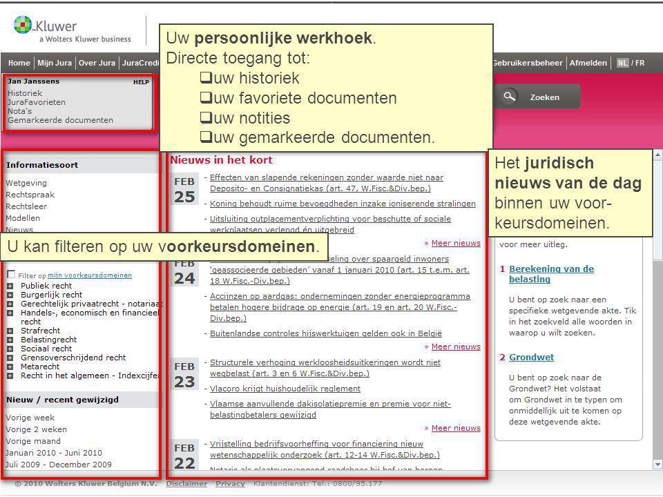 Uw persoonlijke werkhoek. Directe toegang tot:  uw historiek  uw favoriete documenten  uw notities  uw gemarkeerde documenten. Het juridisch nieuw