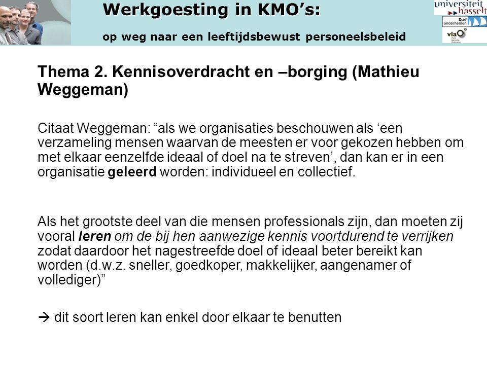 """Werkgoesting in KMO's: op weg naar een leeftijdsbewust personeelsbeleid Thema 2. Kennisoverdracht en –borging (Mathieu Weggeman) Citaat Weggeman: """"als"""