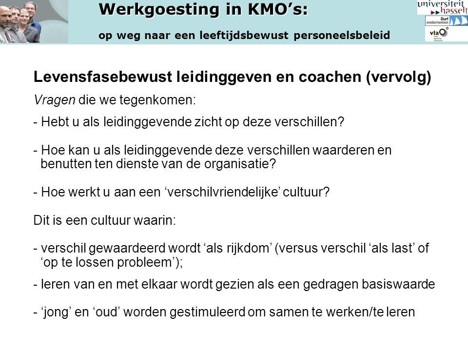 Werkgoesting in KMO's: op weg naar een leeftijdsbewust personeelsbeleid Levensfasebewust leidinggeven en coachen (vervolg) Vragen die we tegenkomen: -