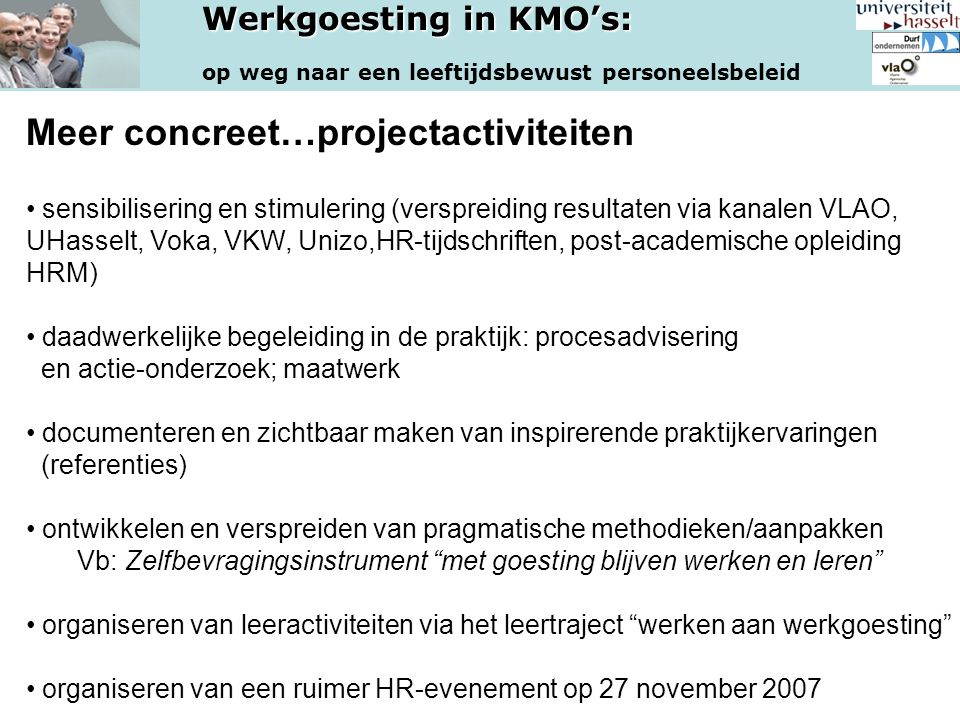 Werkgoesting in KMO's: op weg naar een leeftijdsbewust personeelsbeleid Meer concreet…projectactiviteiten sensibilisering en stimulering (verspreiding