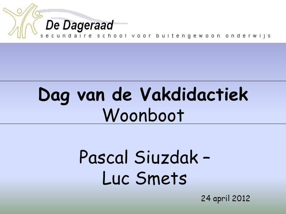 24 april 2012 Dag van de Vakdidactiek Woonboot Pascal Siuzdak – Luc Smets