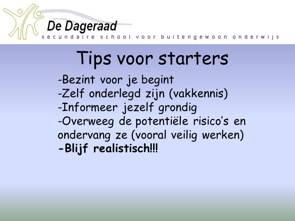 Tips voor starters -Bezint voor je begint -Zelf onderlegd zijn (vakkennis) -Informeer jezelf grondig -Overweeg de potentiële risico's en ondervang ze