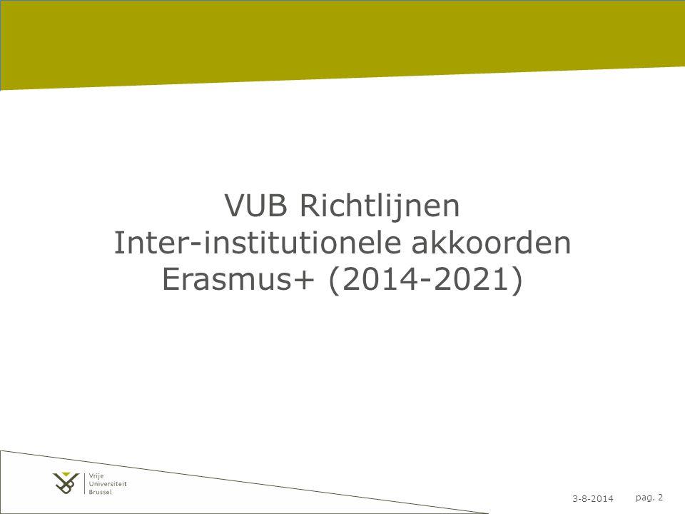 3-8-2014 pag. 2 VUB Richtlijnen Inter-institutionele akkoorden Erasmus+ (2014-2021)