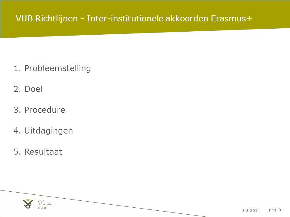 3-8-2014 pag. 3 VUB Richtlijnen - Inter-institutionele akkoorden Erasmus+ 1. Probleemstelling 2. Doel 3. Procedure 4. Uitdagingen 5. Resultaat