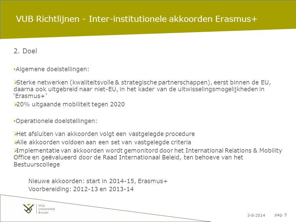 3-8-2014 pag. 5 VUB Richtlijnen - Inter-institutionele akkoorden Erasmus+ 2. Doel Algemene doelstellingen:  Sterke netwerken (kwaliteitsvolle & strat