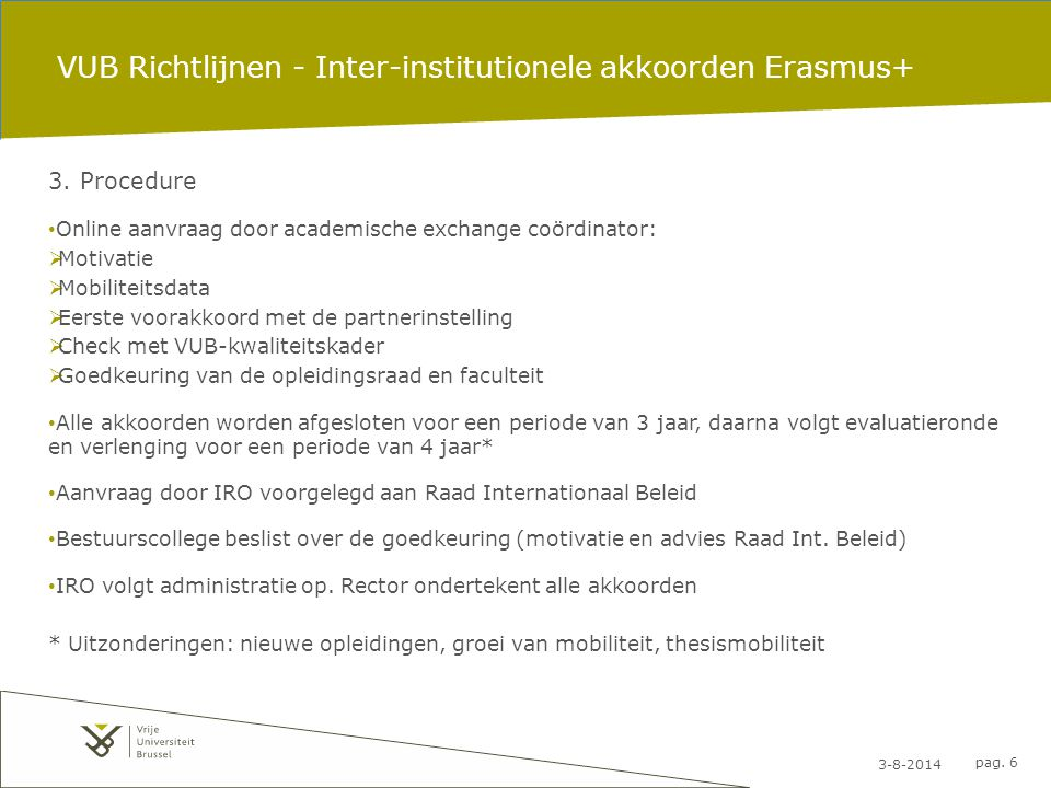 3-8-2014 pag. 6 VUB Richtlijnen - Inter-institutionele akkoorden Erasmus+ 3. Procedure Online aanvraag door academische exchange coördinator:  Motiva