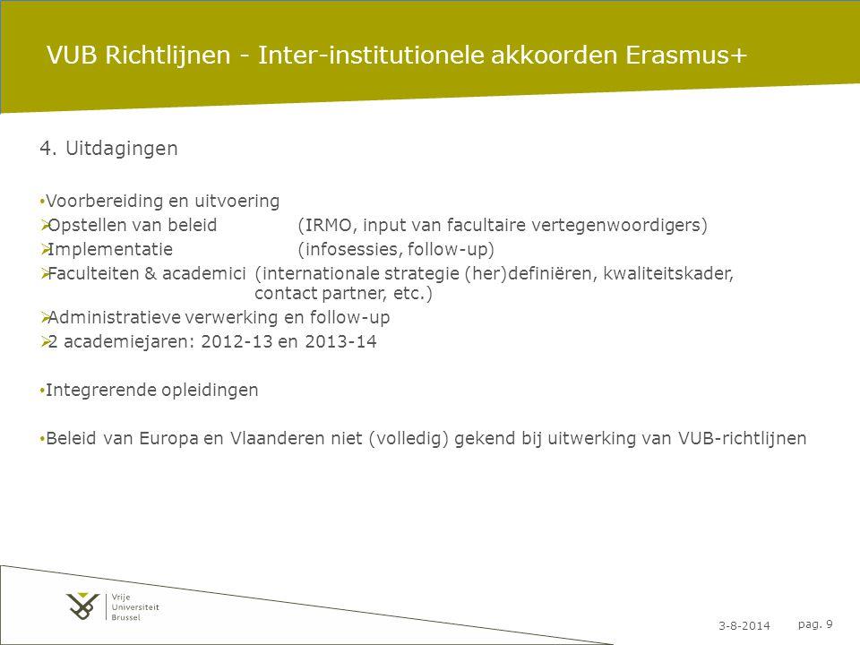 3-8-2014 pag. 9 VUB Richtlijnen - Inter-institutionele akkoorden Erasmus+ 4. Uitdagingen Voorbereiding en uitvoering  Opstellen van beleid(IRMO, inpu