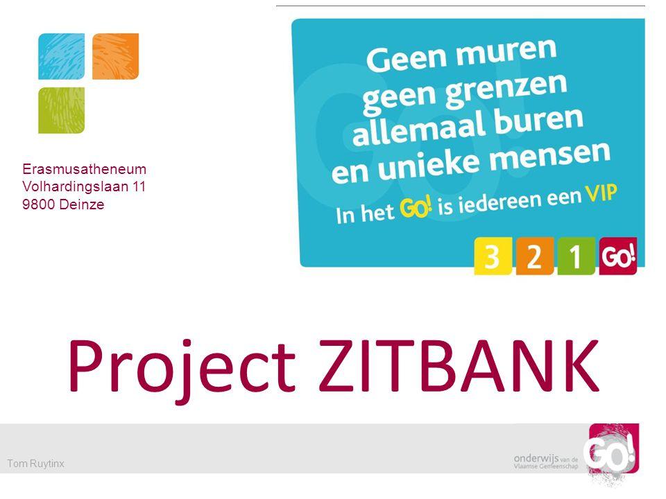 Project ZITBANK Erasmusatheneum Volhardingslaan 11 9800 Deinze Tom Ruytinx