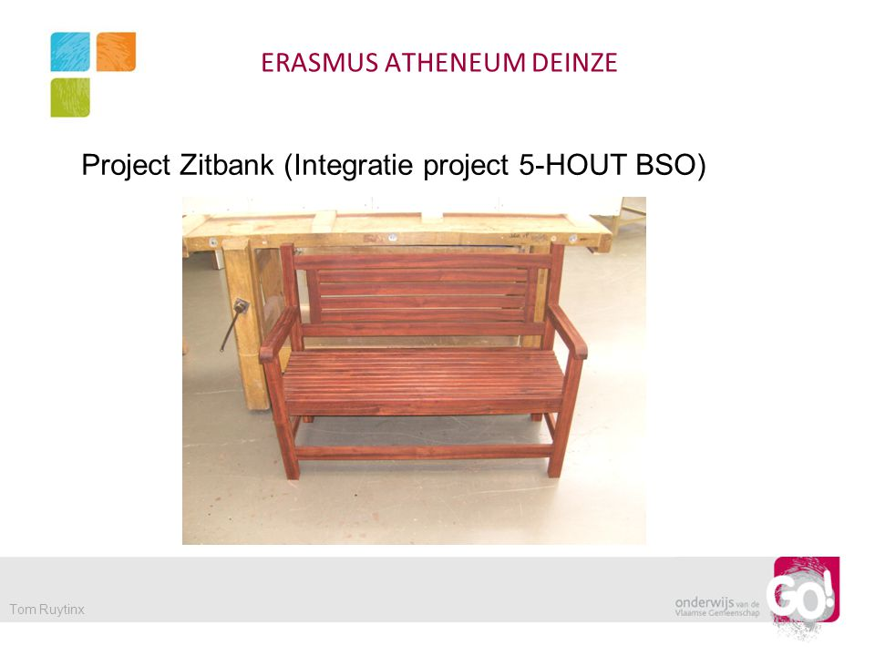ERASMUS ATHENEUM DEINZE Tom Ruytinx Project Zitbank (Integratie project 5-HOUT BSO)