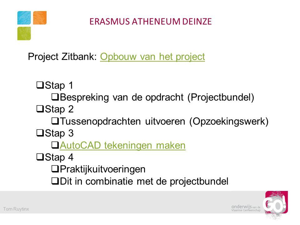 ERASMUS ATHENEUM DEINZE Tom Ruytinx Project Zitbank: Evaluatie leerling vs leerkracht  Zelfevaluatie leerling (Stappen evaluatie als product evaluatie) Zelfevaluatie leerling (Stappen evaluatie als product evaluatie)