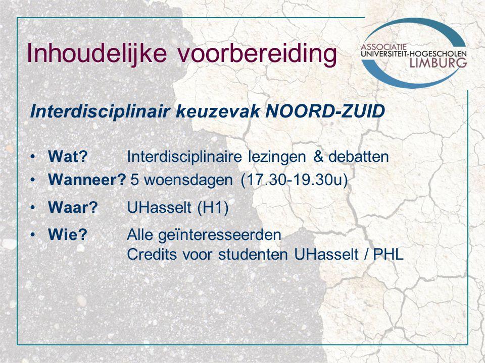 Inhoudelijke voorbereiding Interdisciplinair keuzevak NOORD-ZUID Wat Interdisciplinaire lezingen & debatten Wanneer.