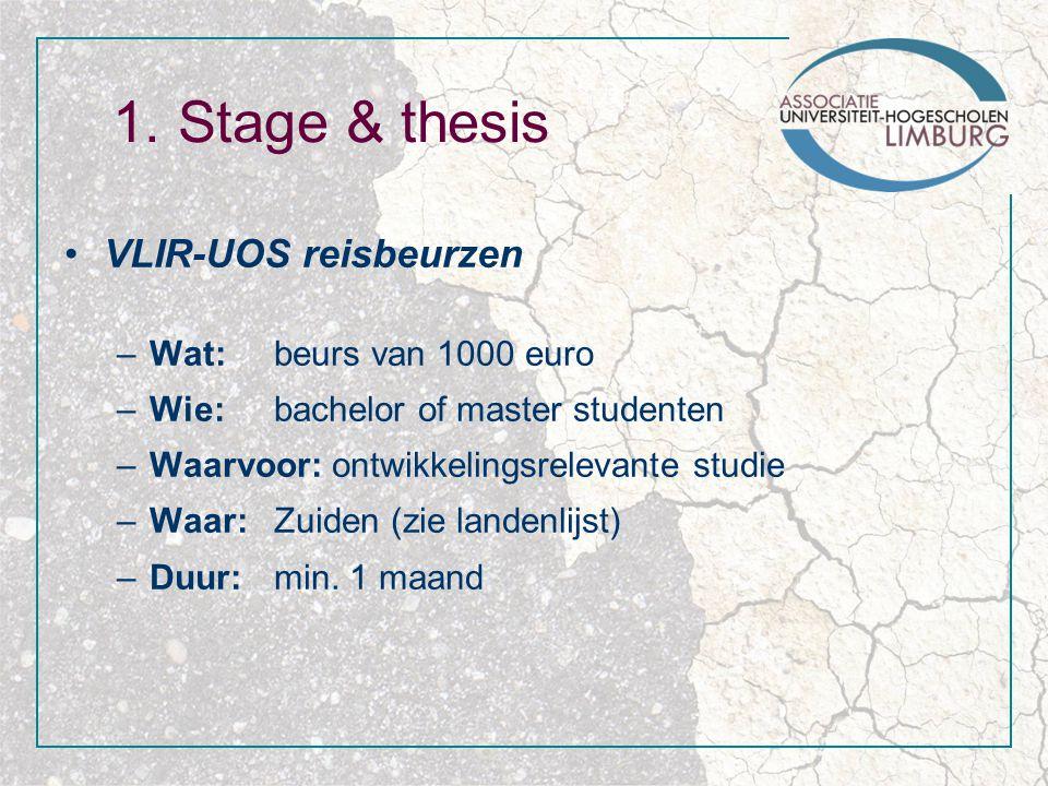 1. Stage & thesis VLIR-UOS reisbeurzen –Wat: beurs van 1000 euro –Wie: bachelor of master studenten –Waarvoor: ontwikkelingsrelevante studie –Waar: Zu