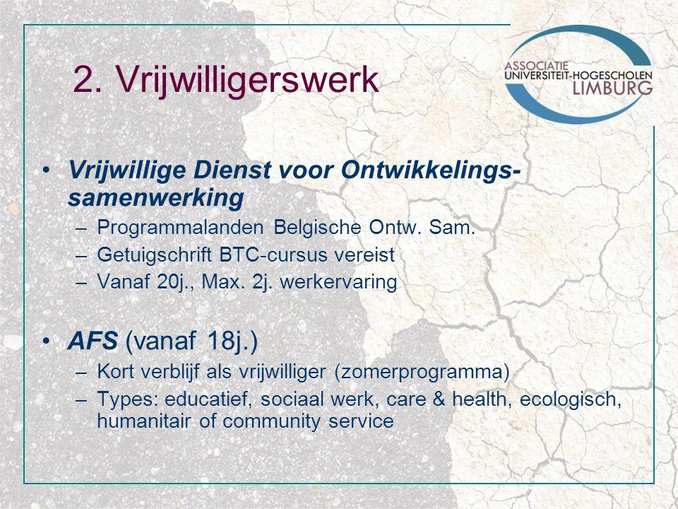 2. Vrijwilligerswerk Vrijwillige Dienst voor Ontwikkelings- samenwerking –Programmalanden Belgische Ontw. Sam. –Getuigschrift BTC-cursus vereist –Vana
