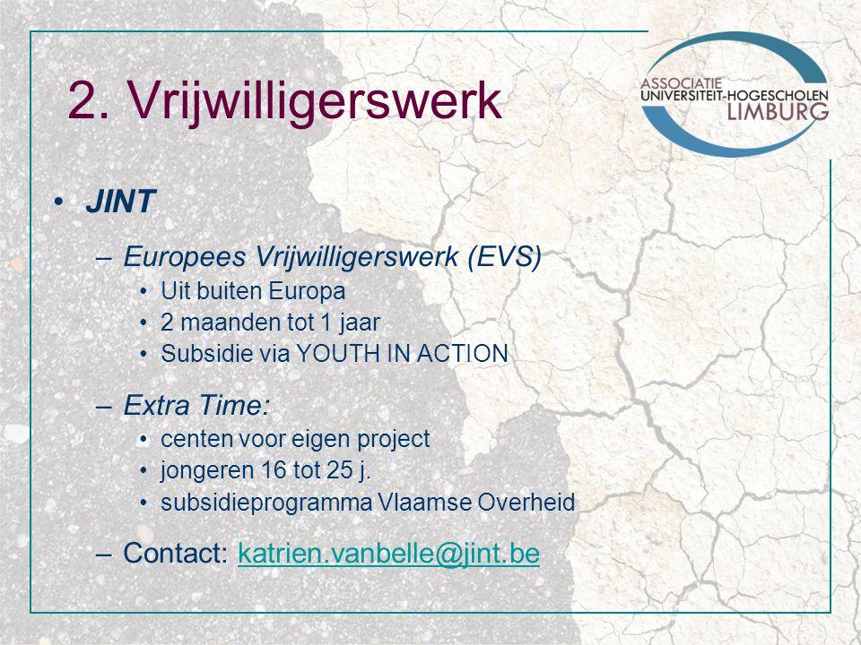2. Vrijwilligerswerk JINT –Europees Vrijwilligerswerk (EVS) Uit buiten Europa 2 maanden tot 1 jaar Subsidie via YOUTH IN ACTION –Extra Time: centen vo