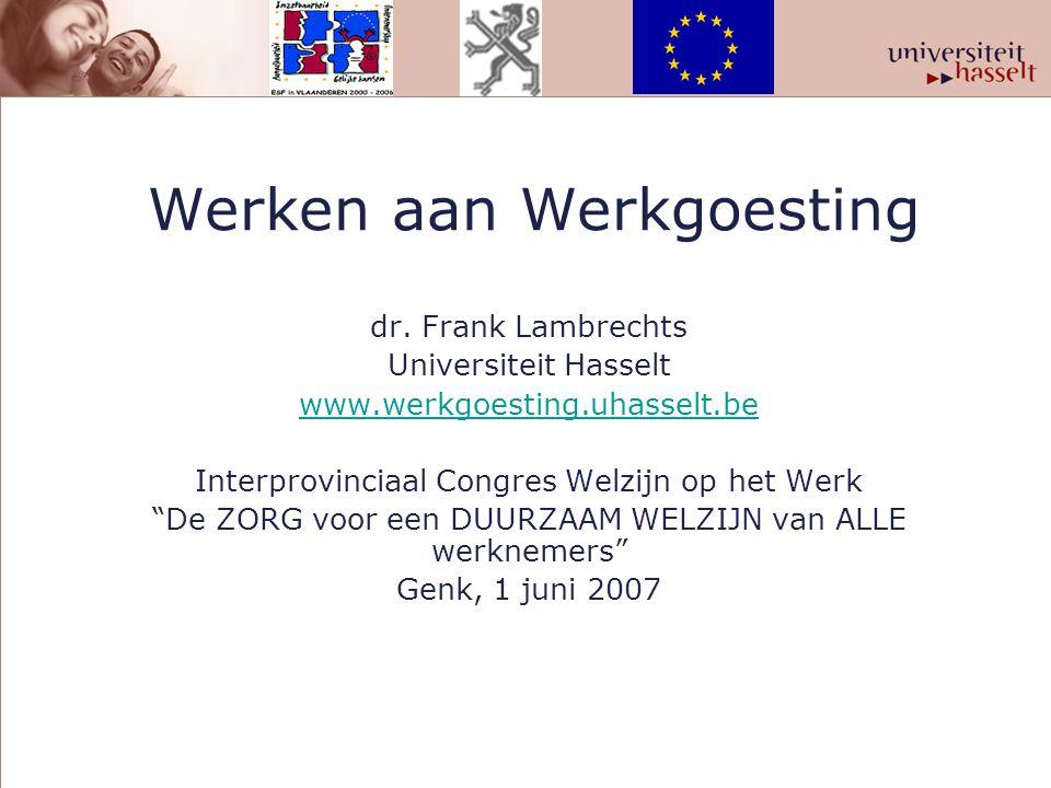 """Werken aan Werkgoesting dr. Frank Lambrechts Universiteit Hasselt www.werkgoesting.uhasselt.be Interprovinciaal Congres Welzijn op het Werk """"De ZORG v"""