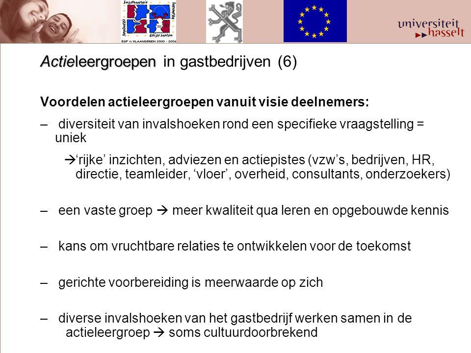 Actieleergroepen Actieleergroepen in gastbedrijven (6) Voordelen actieleergroepen vanuit visie deelnemers: – diversiteit van invalshoeken rond een spe