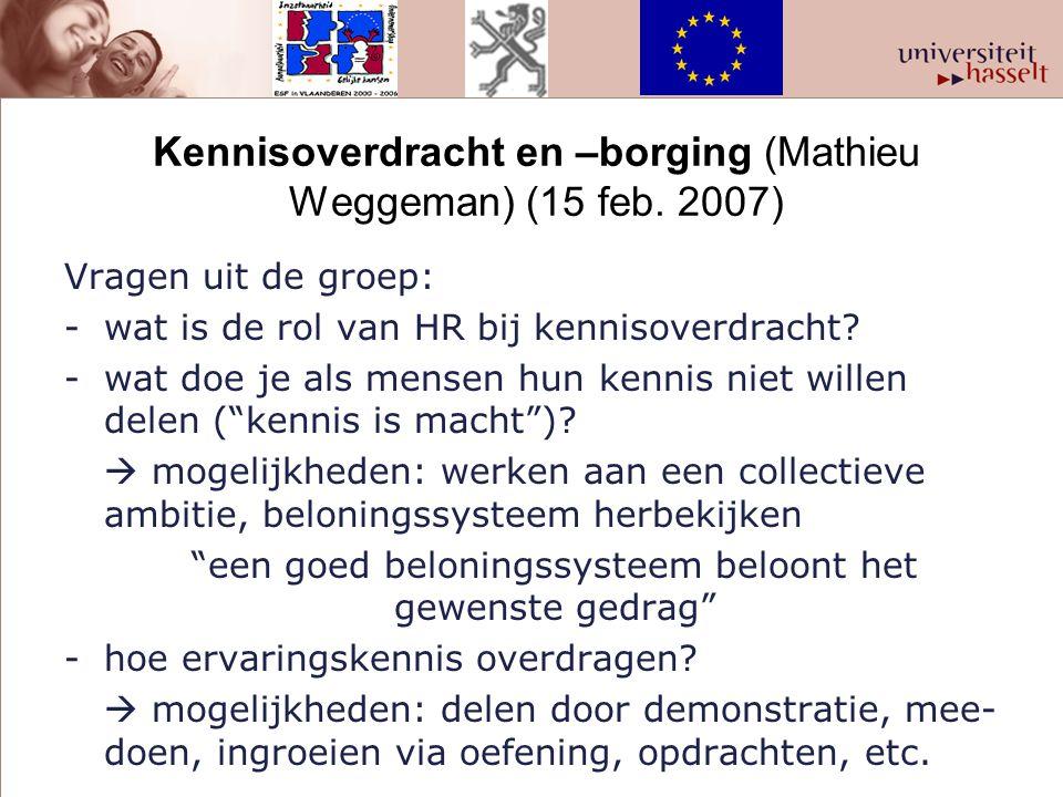 Kennisoverdracht en –borging (Mathieu Weggeman) (15 feb. 2007) Vragen uit de groep: -wat is de rol van HR bij kennisoverdracht? -wat doe je als mensen