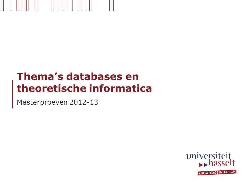 Thema's databases en theoretische informatica Masterproeven 2012-13