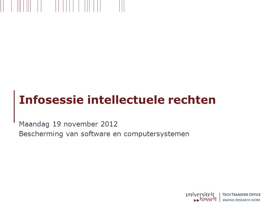 Infosessie intellectuele rechten Maandag 19 november 2012 Bescherming van software en computersystemen